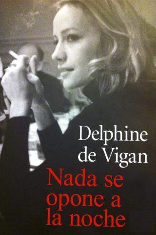 Nada se opone a la noche - Delphine de Vigan